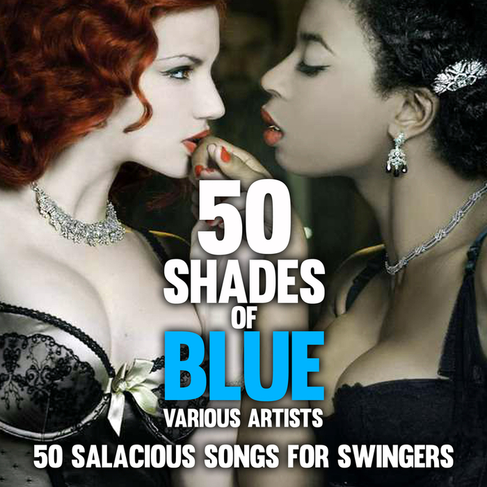 VARIOUS - Fifty Shades Of Blue: 50 Salacious Songs For Swingers