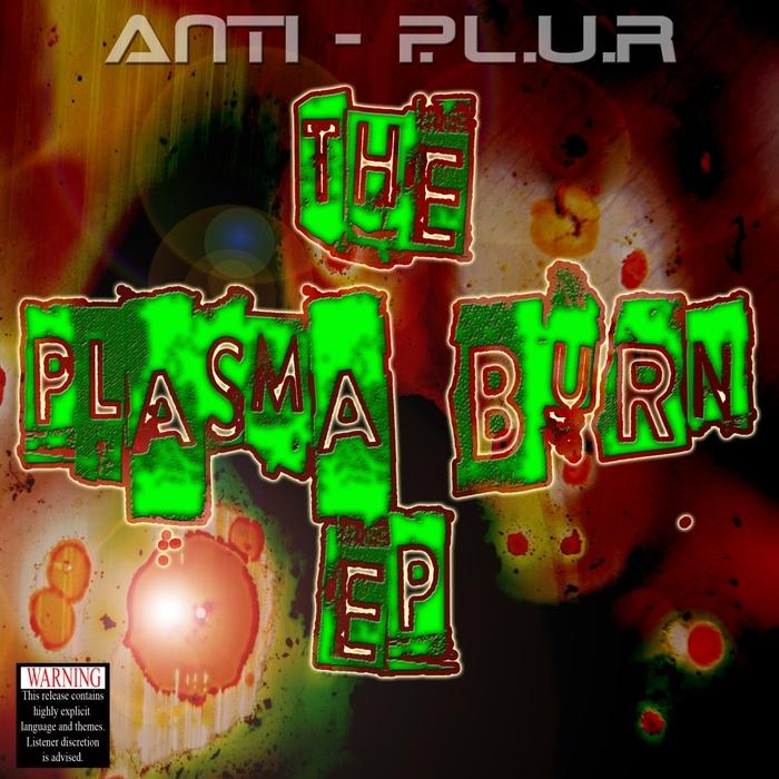 ANTI-PLUR - The Plasma Burn EP