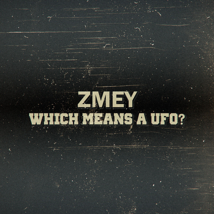 ZMEY - Which Means A UFO
