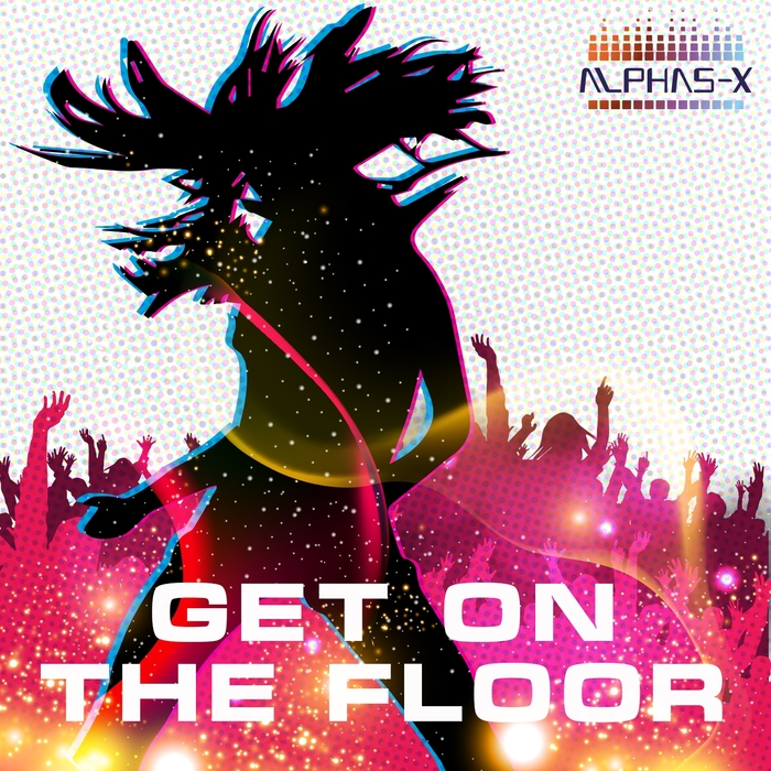 ALPHAS X - Get On The Floor