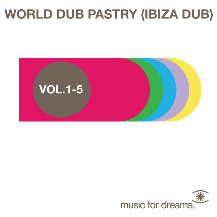 VARIOUS - Music For Dreams World Dub Pastry (Ibiza Dub) Vol  1 - 5