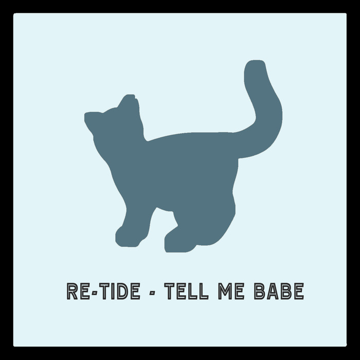 RE TIDE - Tell Me Babe