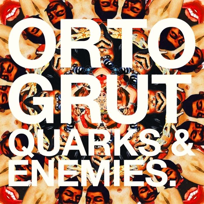 ORTO GRUT - Quarks & Enemies