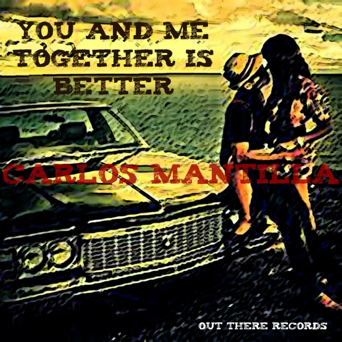 CARLOS MANTILLA - You & Me Together Is Better