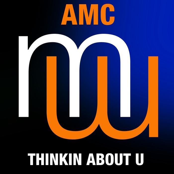 AMC - Thinkin About U