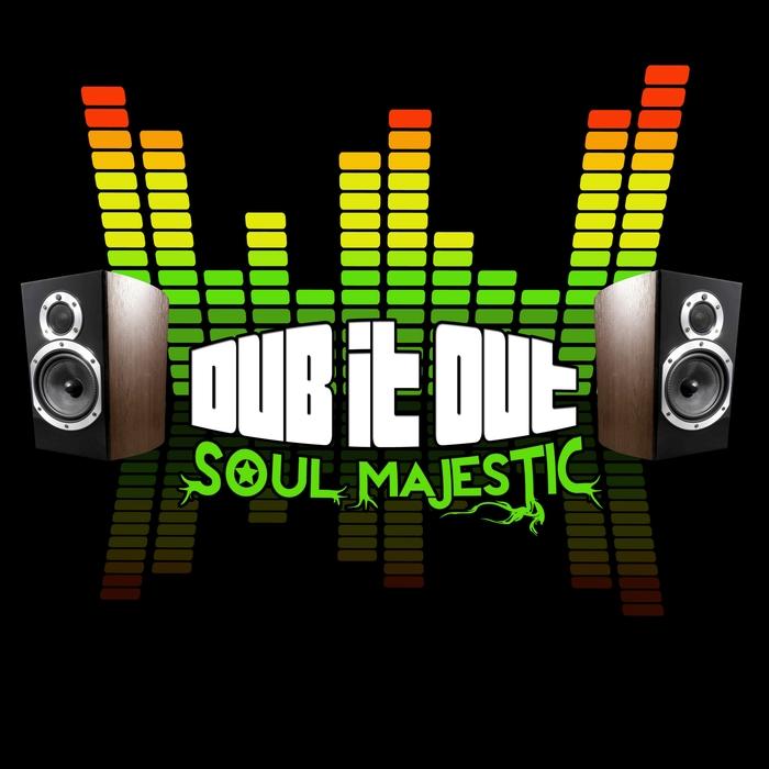 SOUL MAJESTIC - Dub It Out