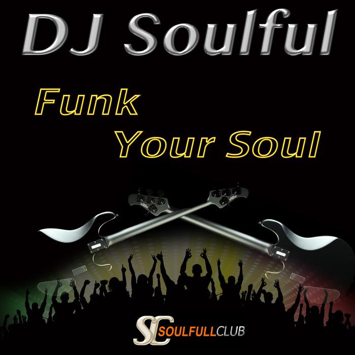 DJ SOULFUL - Funk Your Soul