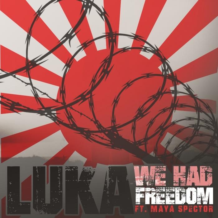 LUKA feat MAYA SPECTOR - We Had Freedom