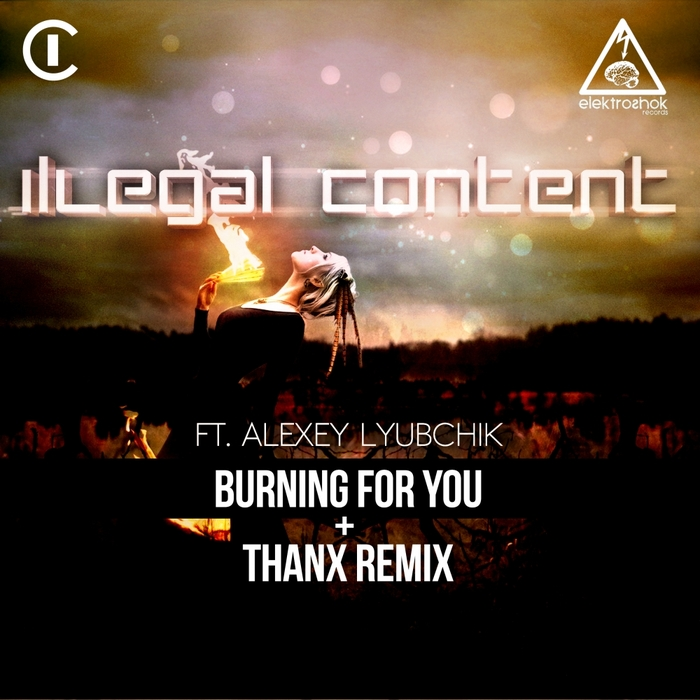 ILLEGAL CONTENT feat ALEXEY LYUBCHIK - Burning For You