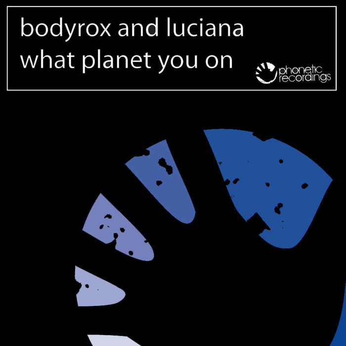 BODYROX & LUCIANA - What Planet You On