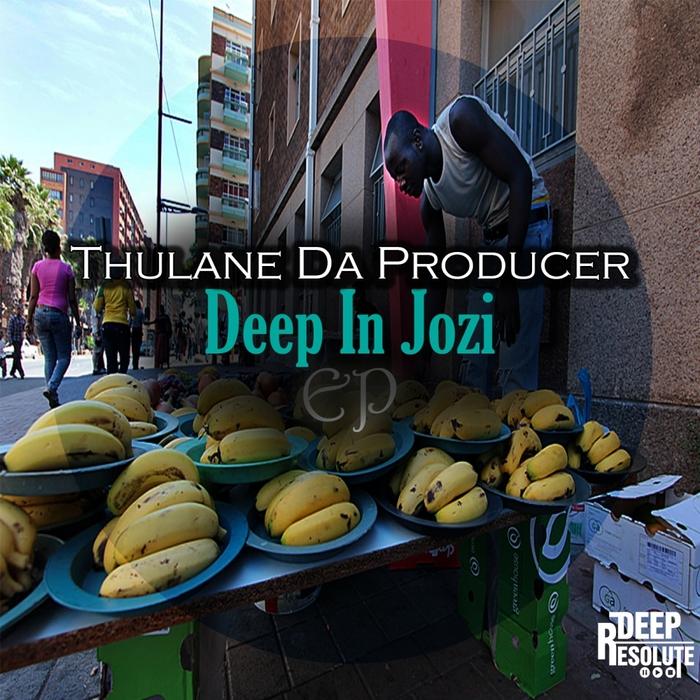 THULANE DA PRODUCER - Deep In Jozi EP