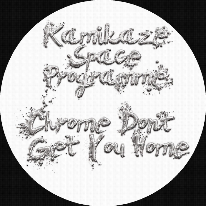 KAMIKAZE SPACE PROGRAMME - Chrome Don't Get You Home
