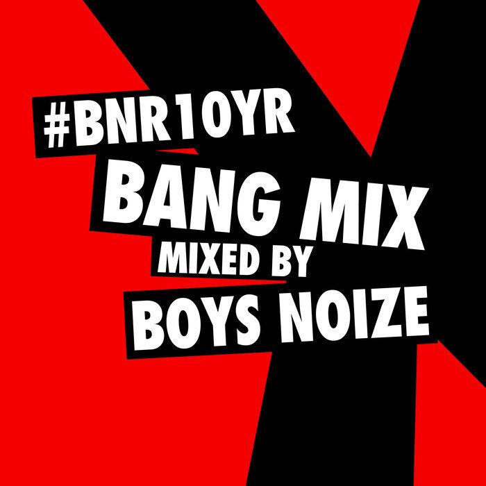 BOYS NOIZE/VARIOUS (unmixed tracks) - BNR10YR Bang Mix (Mixed By Boys Noize)