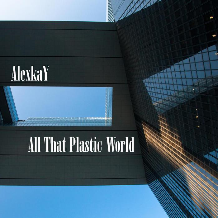 ALEXKAY - All That Plastic World