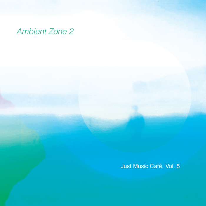 VARIOUS - Ambient Zone 2 - Just Music Cafe Vol 5