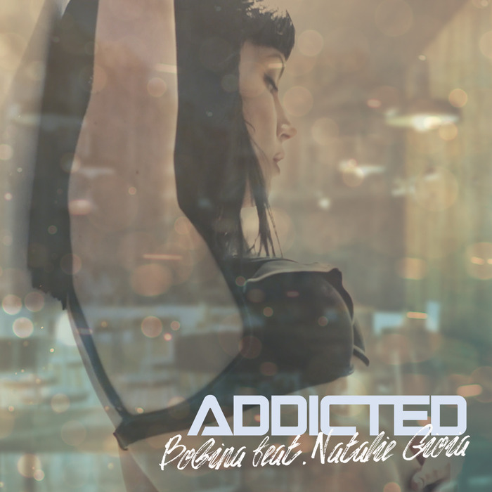 BOBINA feat NATALIE GIOIA - Addicted