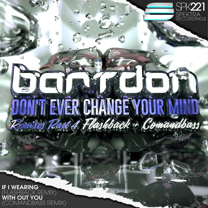 BARTDON - Don't Ever Change Your Mind (Remixes Part 4)