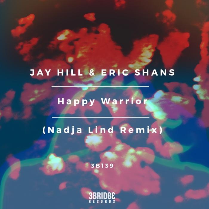 JAY HILL & ERIC SHANS - Happy Warrior (Nadja Lind Remix)