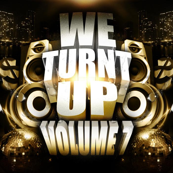 VARIOUS - We Turnt Up Vol  7