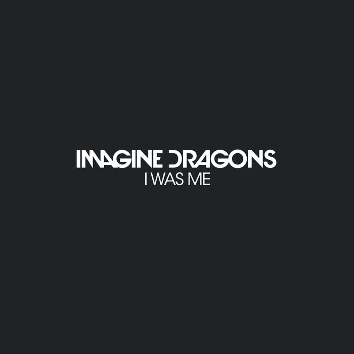 IMAGINE DRAGONS - I Was Me