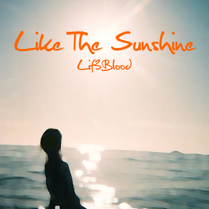 LIF3BLOOD - Like The Sunshine