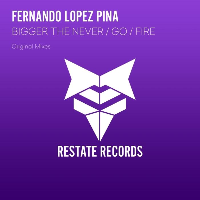 FERNANDO LOPEZ PINA - Bigger The Never/Go/Fire