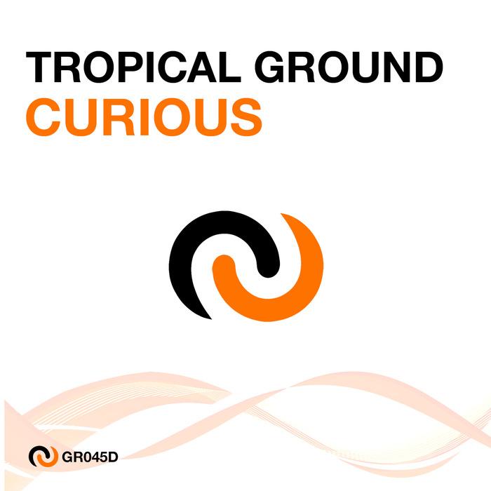 TROPICAL GROUND - Curious