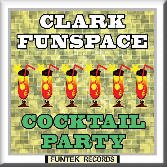 CLARK FUNSPACE - Cocktail Party