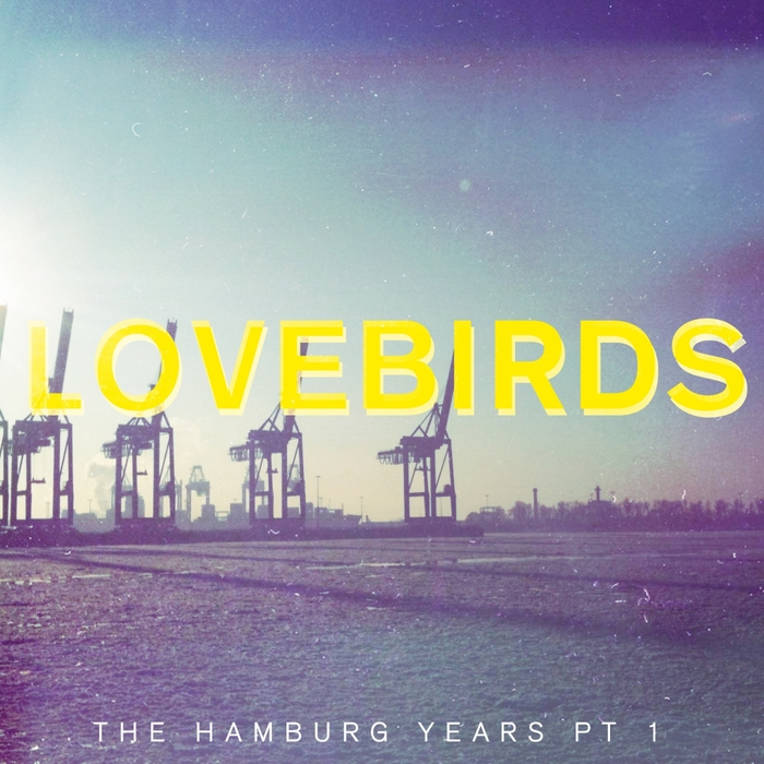 LOVEBIRDS - The Hamburg Years Pt 1