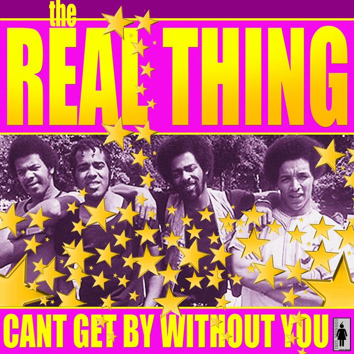 THE REAL THING - Cant Get By Without You
