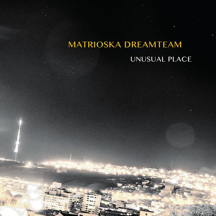 MATRIOSKA DREAMTEAM - Unusual Place