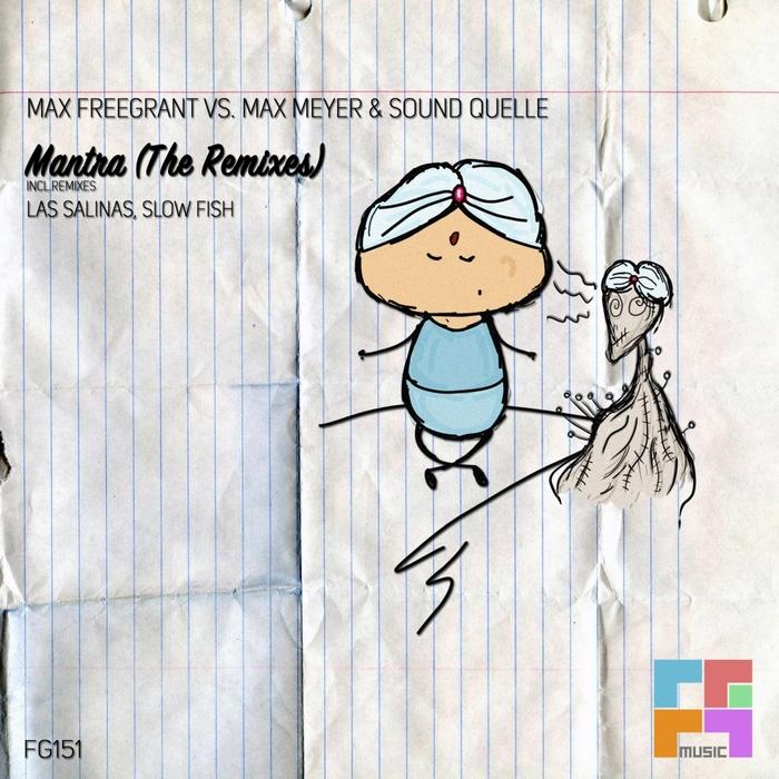 MAX FREEGRANT vs MAX MEYER & SOUND QUELLE - Mantra (The remixes)
