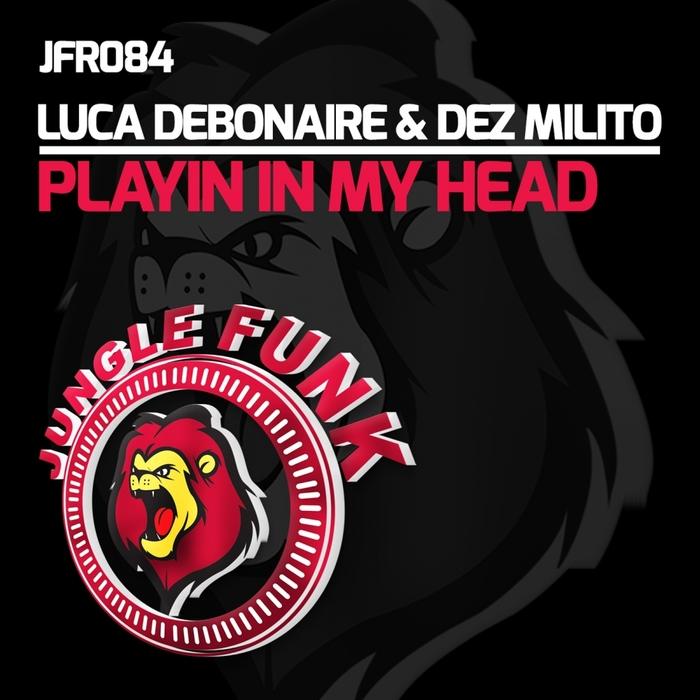 LUCA DEBONAIRE & DEZ MILITO - Playin In My Head