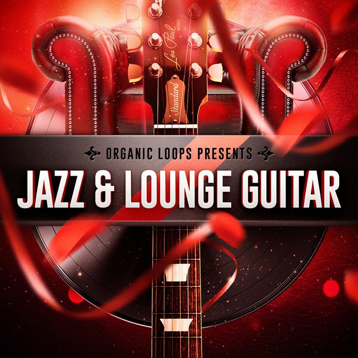 ORGANIC LOOPS - Jazz & Lounge Guitar (Sample Pack WAV/APPLE)