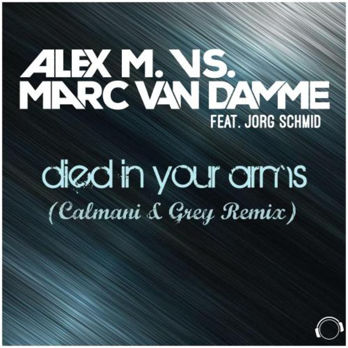 ALEX M & MARC VAN DAMME - Died In Your Arms (Calmani & Grey Remix)