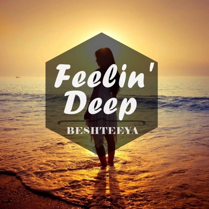 BESHTEEYA - Feelin' Deep