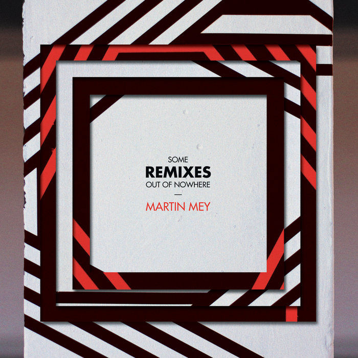 MARTIN MEY - Some Remixes Out Of Nowhere EP