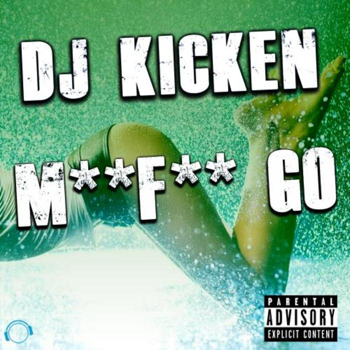 DJ KICKEN - M**F** Go
