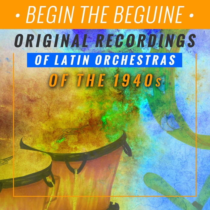 VARIOUS - Begine The Beguine Original Recordings Of The Latin Orchestras Of The 1940s