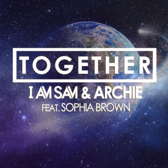 I AM SAM & ARCHIE - Together - feat Sophia Brown