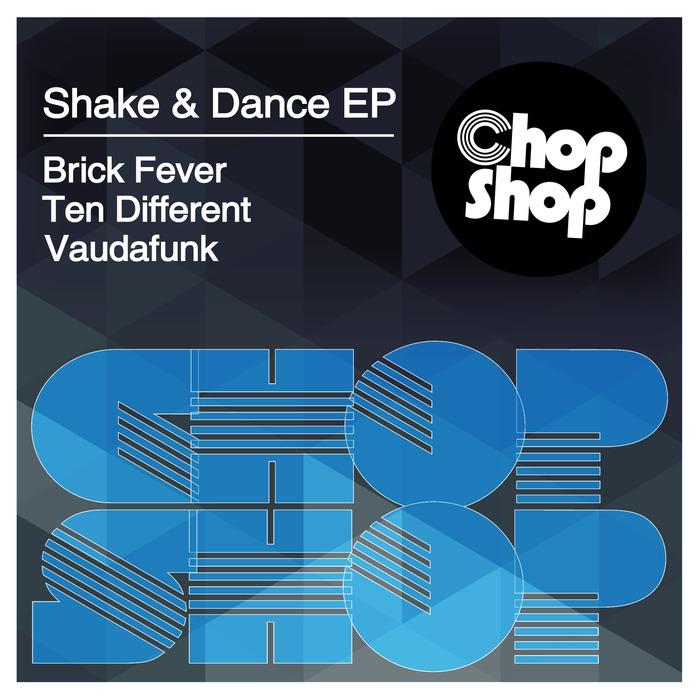 BRICK FEVER/TEN DIFFERENT/VAUDAFUNK - Shake & Dance