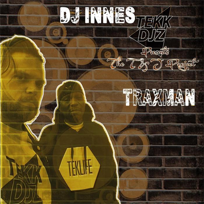 TRAXMAN & DJ INNES - The T & J Project