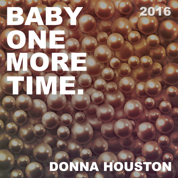 DONNA HOUSTON - Baby One More Time 2016