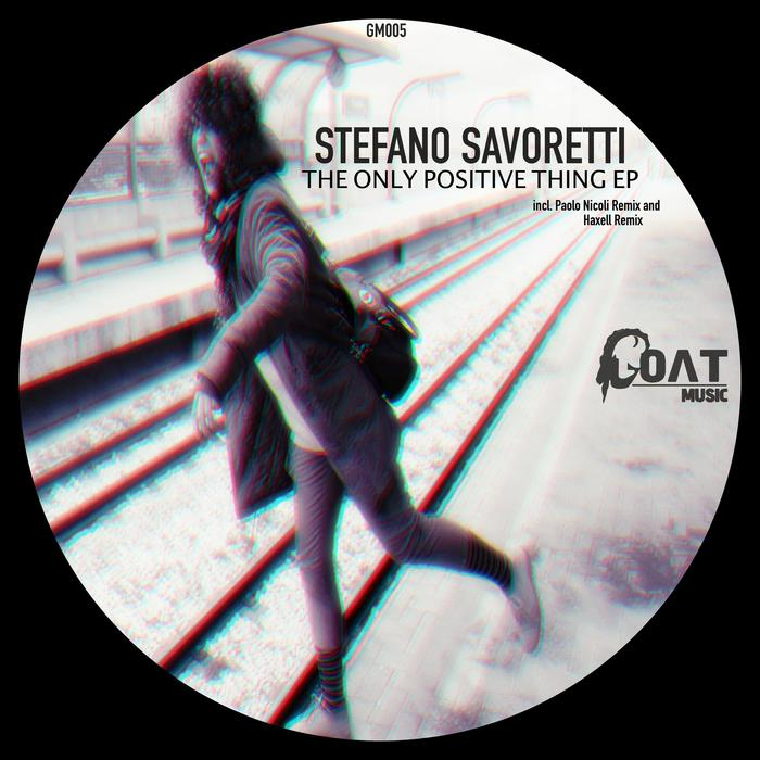 STEFANO SAVORETTI - The Only Positive Thing EP