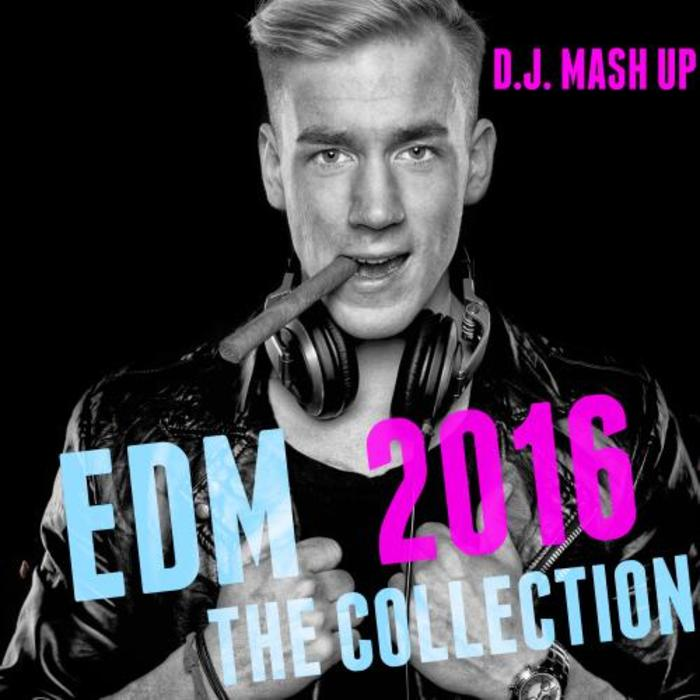 DJ MASH UP - EDM 2016 The Collection