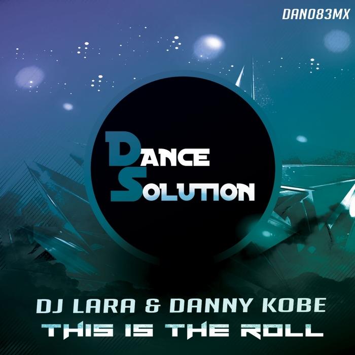 DJ LARA/DANNY KOBE - This Is The Roll