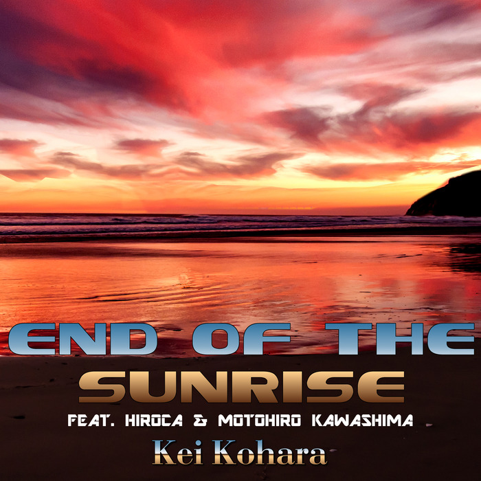 KEI KOHARA feat HIROCA/MOTOHIRO KAWASHIMA - End Of The Sunrise