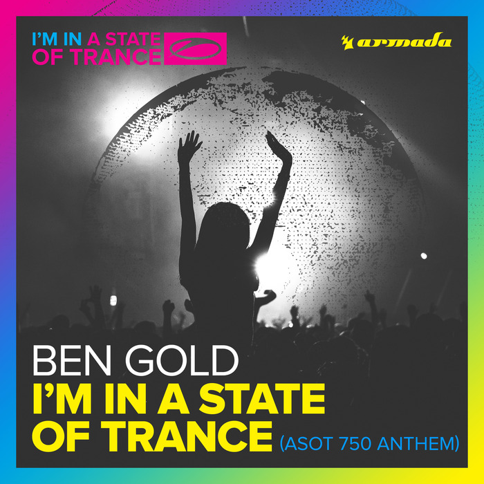 BEN GOLD - I'm In A State Of Trance/ASOT 750 Anthem
