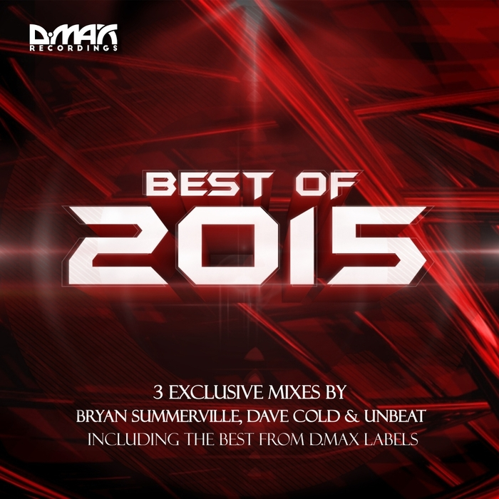 UNBEAT/BRYAN SUMMERVILLE/DAVE COLD/VARIOUS - D MAX Recordings: Best Of 2015 (unmixed tracks)