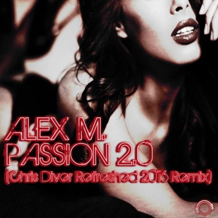 ALEX M - Passion 2.0 (Chris Diver Refreshed 2016 Remix)